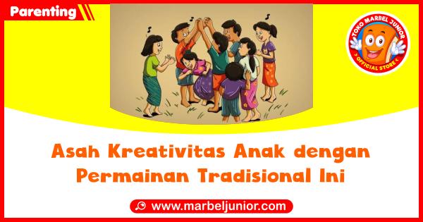 Blog ASAH KREATIVITAS ANAK DENGAN PERMAINAN TRADISIONAL INI Cover Image